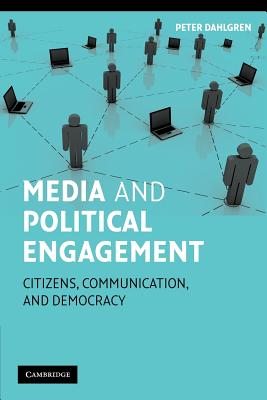 Media and Political Engagement By Dahlgren, Peter