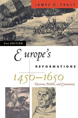 Europe's Reformations, 1450-1650 By Tracy, James D.